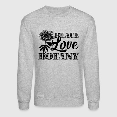 Peace Love Botany Shirt - Crewneck Sweatshirt
