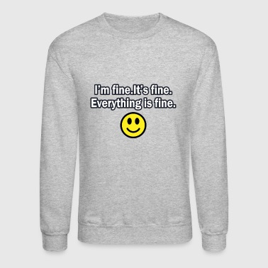 It's fine I'm fine Everything is fine - Crewneck Sweatshirt