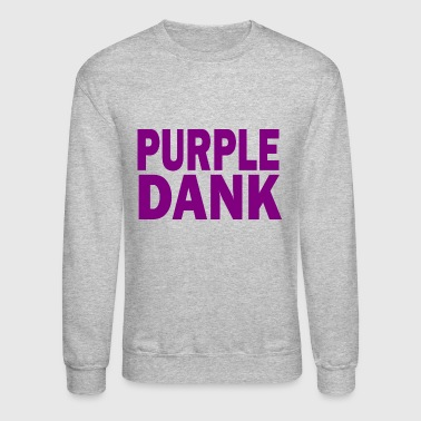 Dank purple dank - Crewneck Sweatshirt