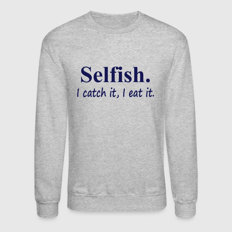Selfish - Crewneck Sweatshirt