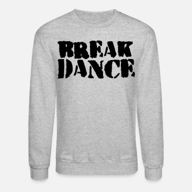 Break Dance BREAK DANCE GRAFFITI style - Crewneck Sweatshirt