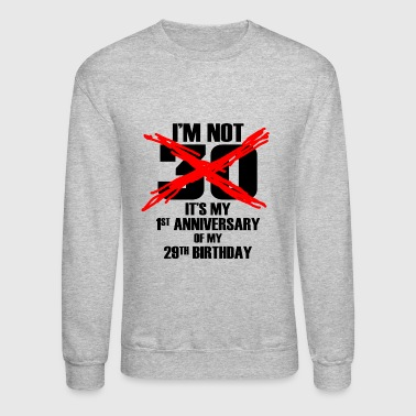 Im not 30 Years - Crewneck Sweatshirt