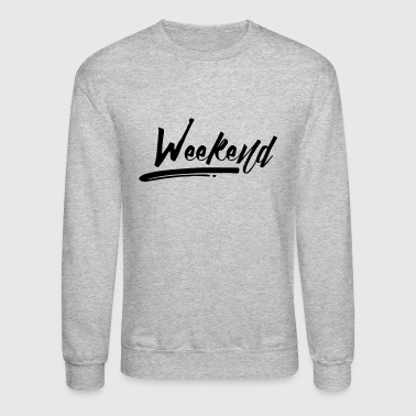 WEEKEND! - Crewneck Sweatshirt