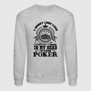 Play Poker Playing Poker Shirt - Crewneck Sweatshirt