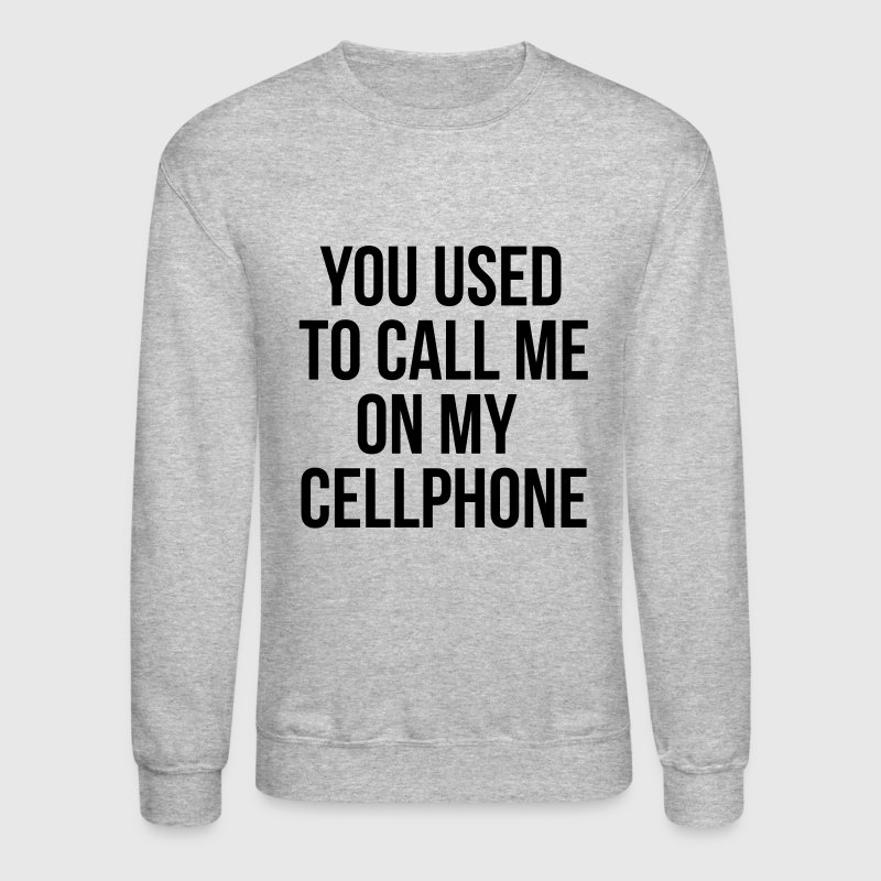 you used to call me on my cellphone - Crewneck Sweatshirt