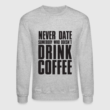 Dating and Coffee - Crewneck Sweatshirt