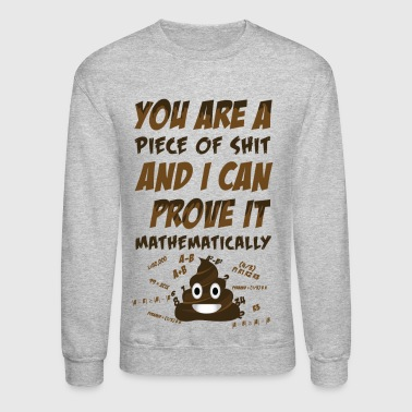 You are a piece of Sh!t i can prove it - Crewneck Sweatshirt