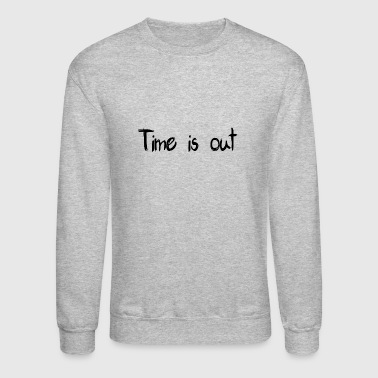 Time is out - Crewneck Sweatshirt