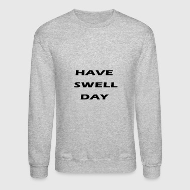have a swell day - Crewneck Sweatshirt