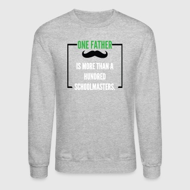 One father is more than a hundred schoolmasters. - Crewneck Sweatshirt