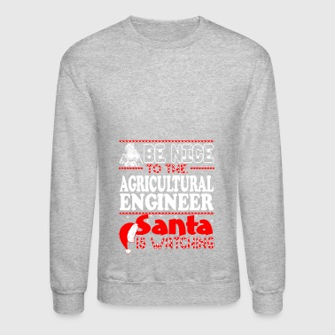 Be Nice To Agricultural Engineer Santa Watching Ch - Crewneck Sweatshirt