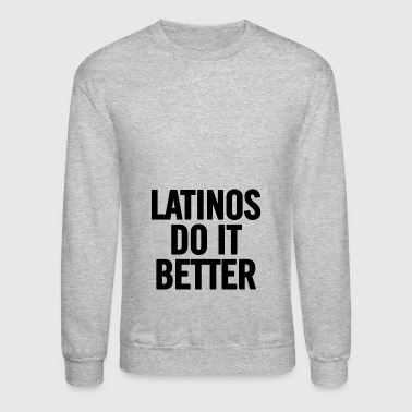 Latinos Do It Better Black - Crewneck Sweatshirt