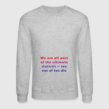 all part of the ultimate statistic - Crewneck Sweatshirt