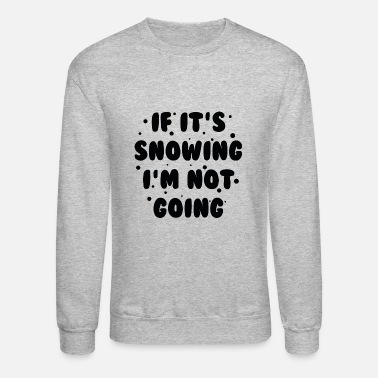 Snowing If It's Snowing - Crewneck Sweatshirt