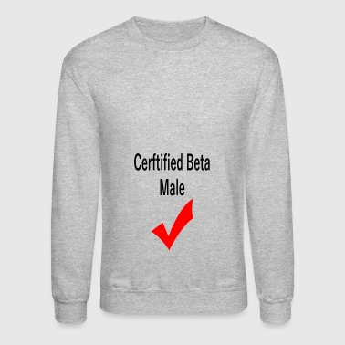 Certified Beta-Male - Crewneck Sweatshirt