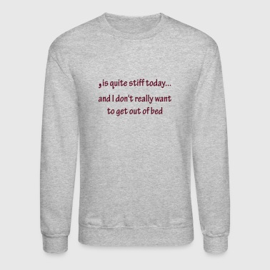Quite stiff today - Crewneck Sweatshirt
