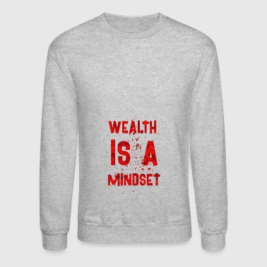 Wealth is a mindset - Crewneck Sweatshirt
