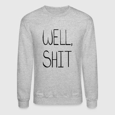 WELL, SHIT - Crewneck Sweatshirt
