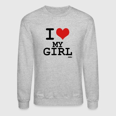 i love my girl - Crewneck Sweatshirt