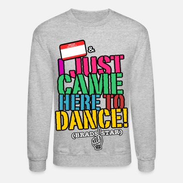 I Just Came Here To Dance Sweatshirt - Unisex Crewneck Sweatshirt