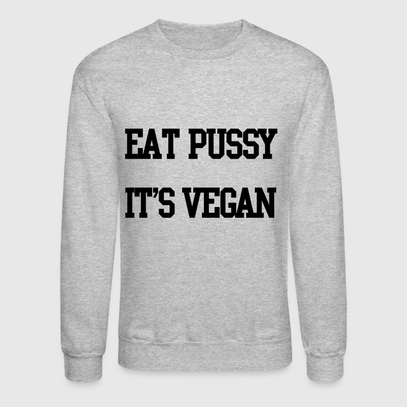 Eat pussy it's vegan - Crewneck Sweatshirt