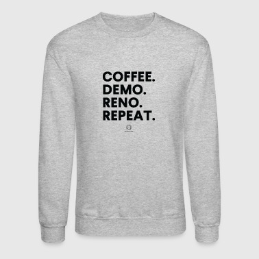 Coffee. Demo. Reno. Repeat. - Crewneck Sweatshirt
