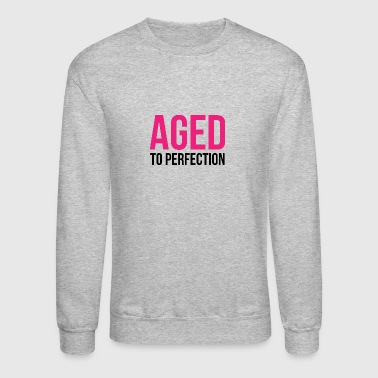 Aged To Perfection Aged To Perfection! - Crewneck Sweatshirt