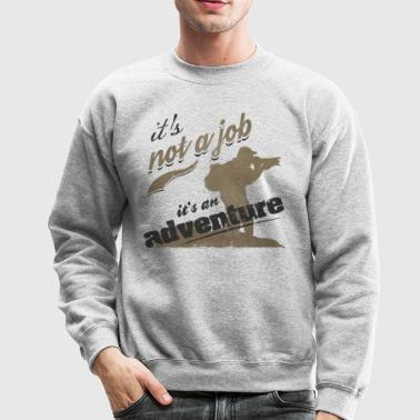 it's not a job it's an adventure - Crewneck Sweatshirt