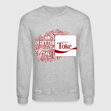Things Go Better With Tokes - Crewneck Sweatshirt