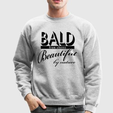 Bald from Chemo, Beautiful by Nature - Crewneck Sweatshirt