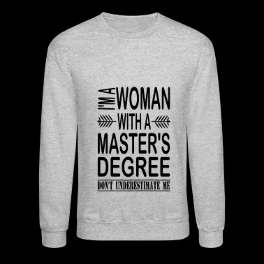 I'm A Woman With A Master's Degree - Crewneck Sweatshirt