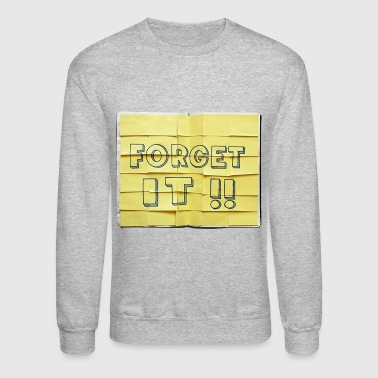 FORGET IT!! - Crewneck Sweatshirt