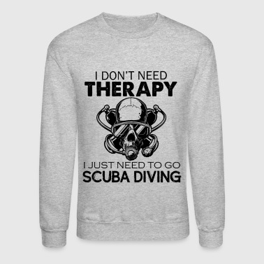 I Just Need To Go Scuba Diving Shirt - Crewneck Sweatshirt