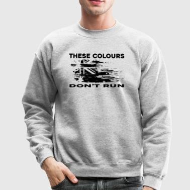 These Colours Don't Run - Crewneck Sweatshirt