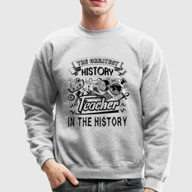 The Greatest History Teacher In The History Shirt - Crewneck Sweatshirt
