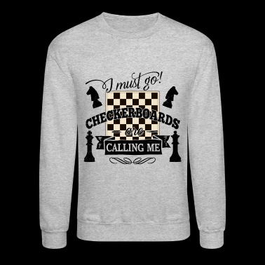 i must go checkerboards are calling chess tactic - Crewneck Sweatshirt