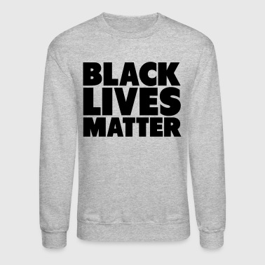 Black Lives Matter Shirt - Crewneck Sweatshirt