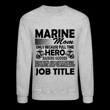 Marine Mom Shirt - Marine Mom T shirt - Crewneck Sweatshirt