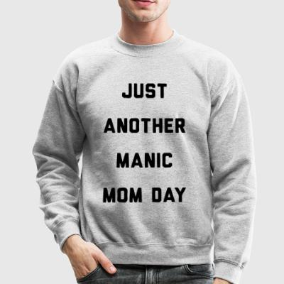 Just Another Manic Mom Day - Crewneck Sweatshirt