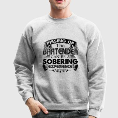 Bartender Shirt - Pissing Of The Bartender T shirt - Crewneck Sweatshirt