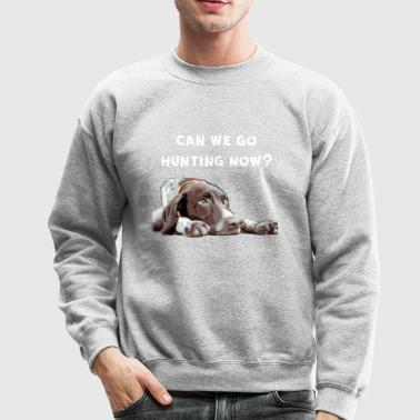 German Shorthair Pointer Can we go Hunting now? - Crewneck Sweatshirt