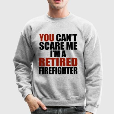 You can't scare me I am a retired Firefighter - Crewneck Sweatshirt