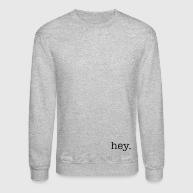 hey. - Crewneck Sweatshirt