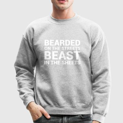 Bearded On The Streets Beast In The Sheets - Crewneck Sweatshirt