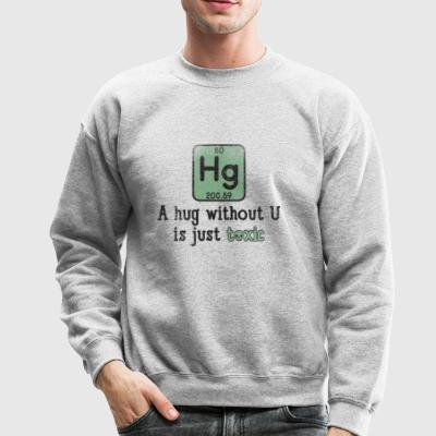 Funny Science Chemical Element Hg Toxic Hug Gift - Crewneck Sweatshirt