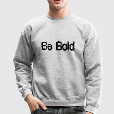 Be Bold 2x - Crewneck Sweatshirt