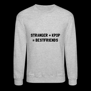STRANGER PLUS KPOP EQUALS BESTFRIENDS - Crewneck Sweatshirt
