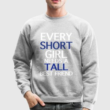 Every Short Girl Needs A Tall Best Friend - Crewneck Sweatshirt
