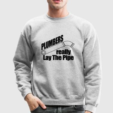 Plumber - plumbers really lay the pipe - Crewneck Sweatshirt