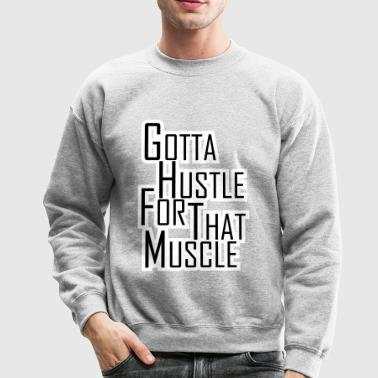 Hustle for that Muscle - Crewneck Sweatshirt